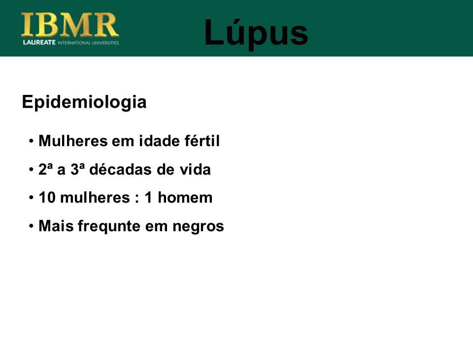 Epidemiologia Mulheres em idade fértil 2ª a 3ª décadas de vida 10 mulheres : 1 homem Mais frequnte em negros Lúpus