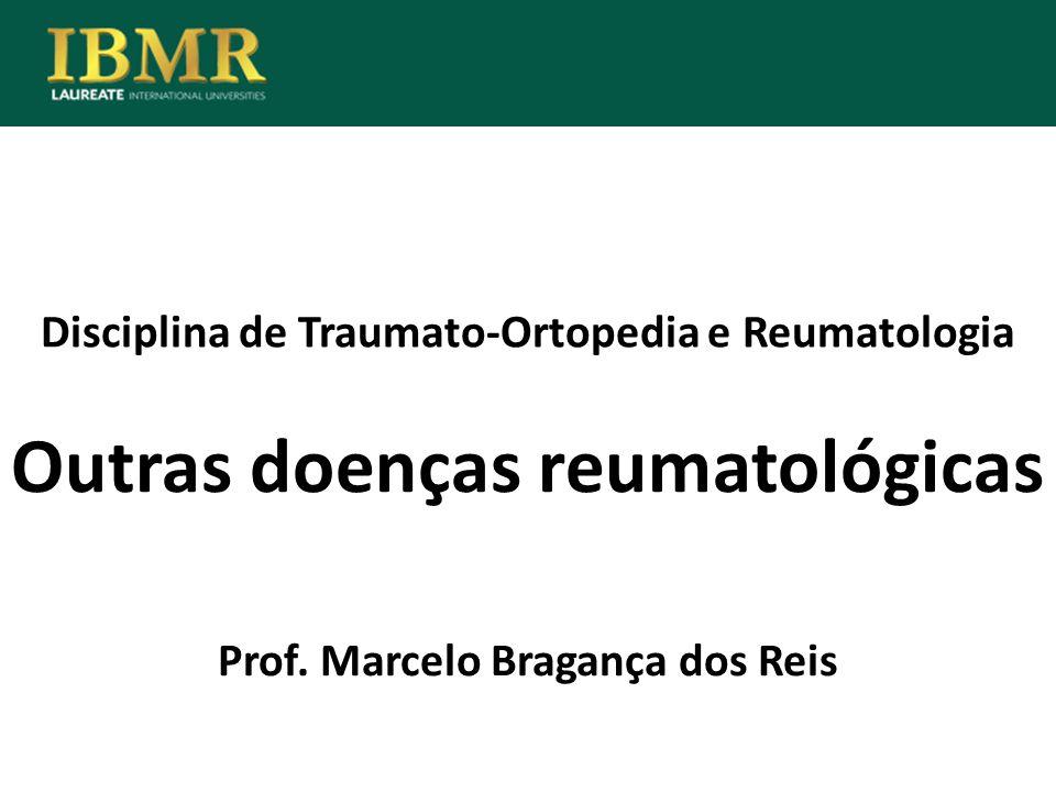 Disciplina de Traumato-Ortopedia e Reumatologia Outras doenças reumatológicas Prof. Marcelo Bragança dos Reis