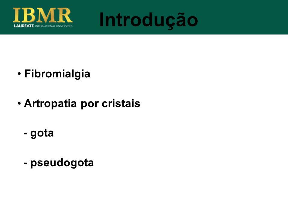 Fibromialgia Artropatia por cristais - gota - pseudogota Introdução