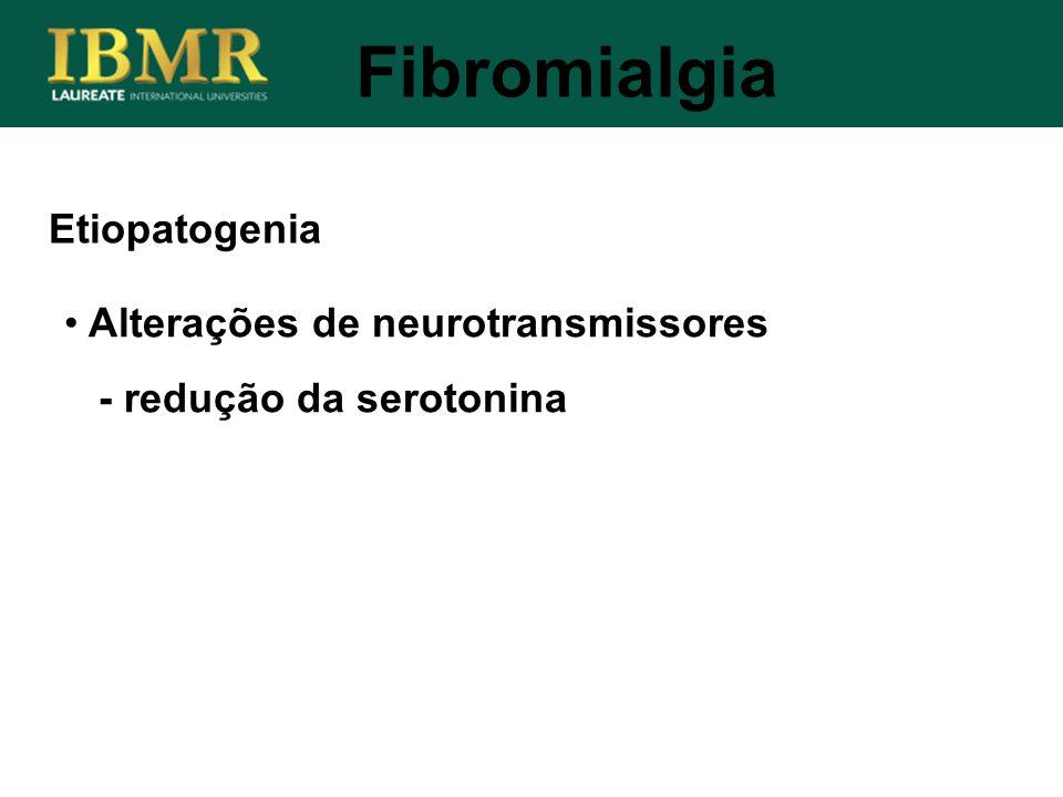 Etiopatogenia Fibromialgia Alterações de neurotransmissores - redução da serotonina