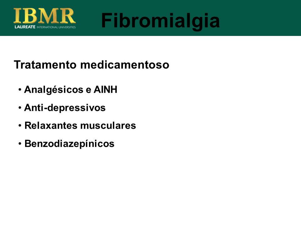 Tratamento medicamentoso Fibromialgia Analgésicos e AINH Anti-depressivos Relaxantes musculares Benzodiazepínicos