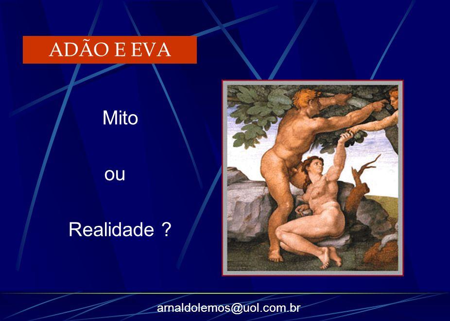 arnaldolemos@uol.com.br Mito ou Realidade ? ADÃO E EVA