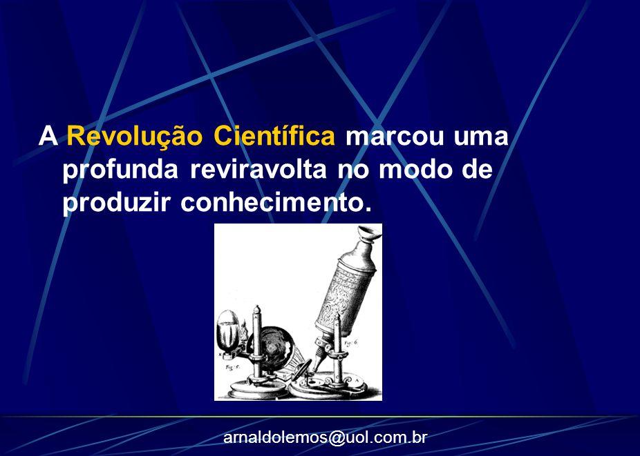 arnaldolemos@uol.com.br A Revolução Científica marcou uma profunda reviravolta no modo de produzir conhecimento.