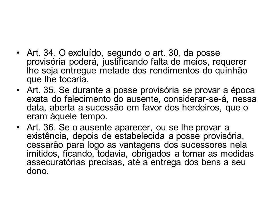 Art. 34. O excluído, segundo o art. 30, da posse provisória poderá, justificando falta de meios, requerer lhe seja entregue metade dos rendimentos do