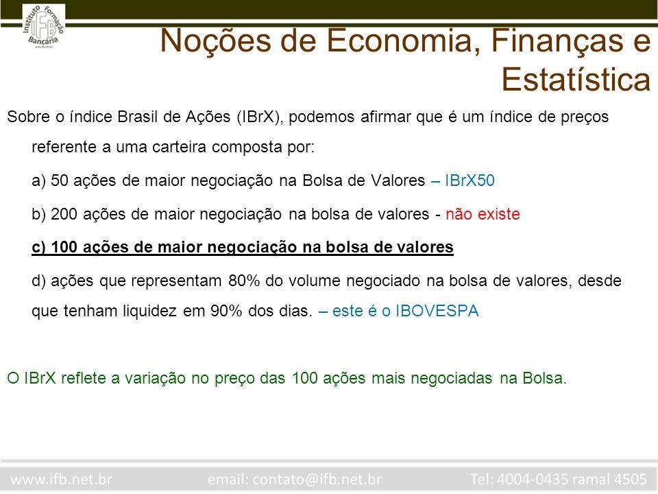 Sobre o índice Brasil de Ações (IBrX), podemos afirmar que é um índice de preços referente a uma carteira composta por: a) 50 ações de maior negociaçã