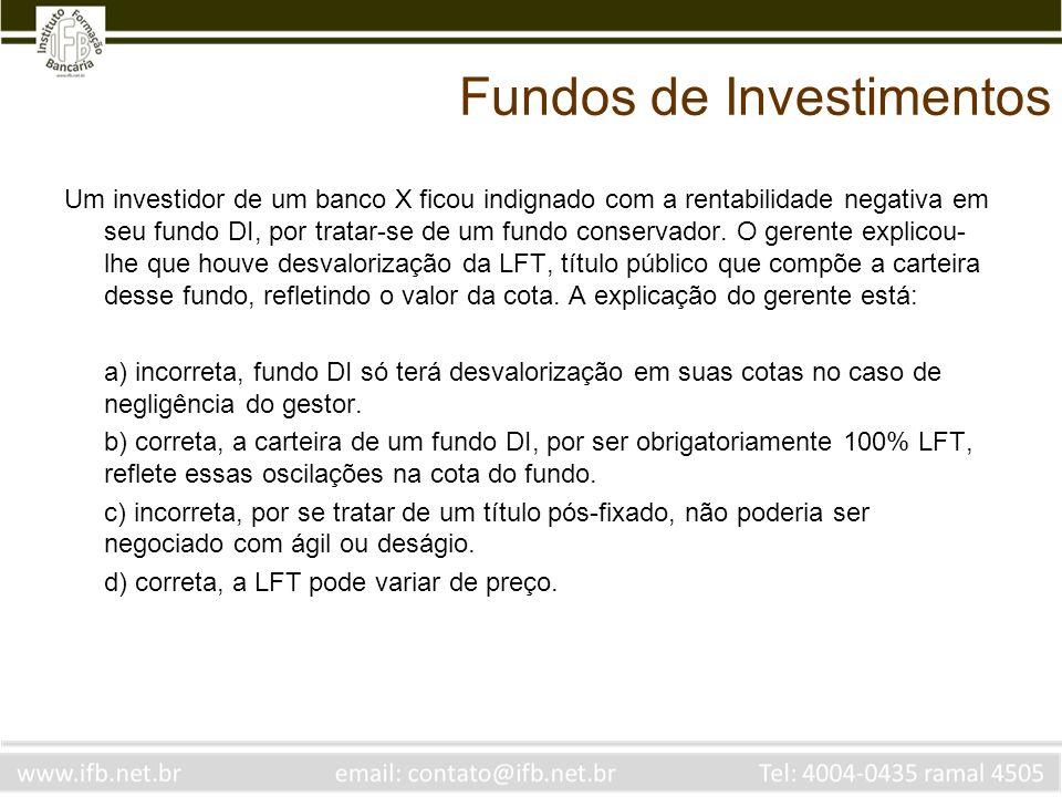 Fundos de Investimentos Um investidor de um banco X ficou indignado com a rentabilidade negativa em seu fundo DI, por tratar-se de um fundo conservado