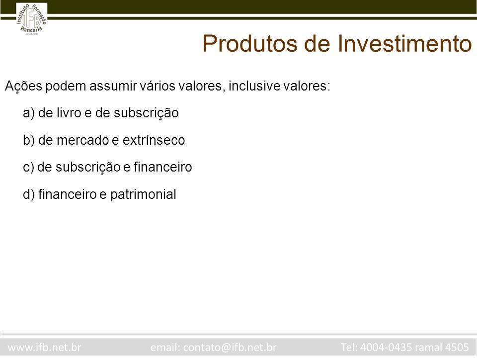 Ações podem assumir vários valores, inclusive valores: a) de livro e de subscrição b) de mercado e extrínseco c) de subscrição e financeiro d) finance