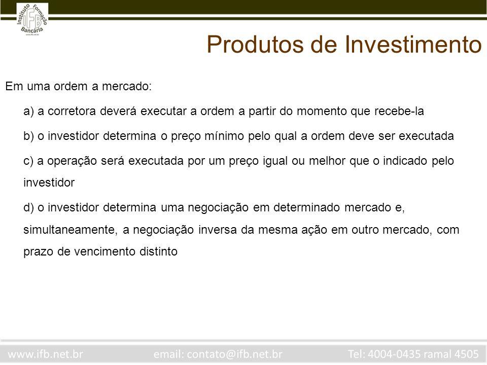 Em uma ordem a mercado: a) a corretora deverá executar a ordem a partir do momento que recebe-la b) o investidor determina o preço mínimo pelo qual a
