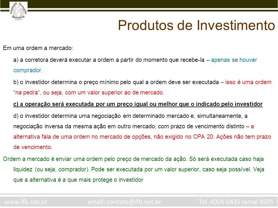 Em uma ordem a mercado: a) a corretora deverá executar a ordem a partir do momento que recebe-la – apenas se houver comprador. b) o investidor determi