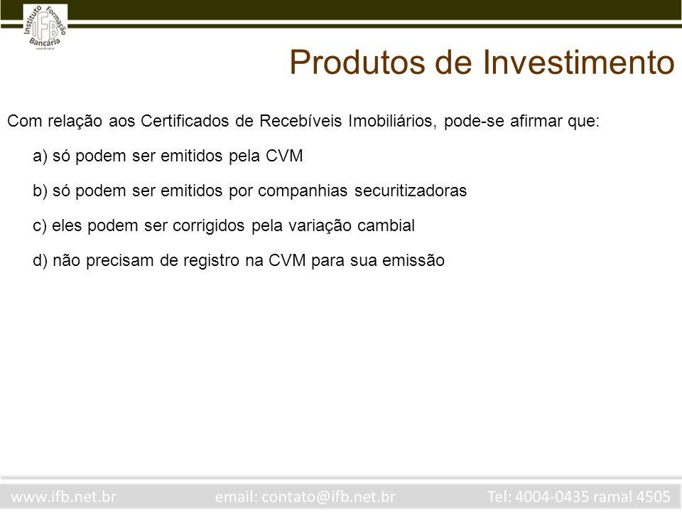 Com relação aos Certificados de Recebíveis Imobiliários, pode-se afirmar que: a) só podem ser emitidos pela CVM b) só podem ser emitidos por companhia