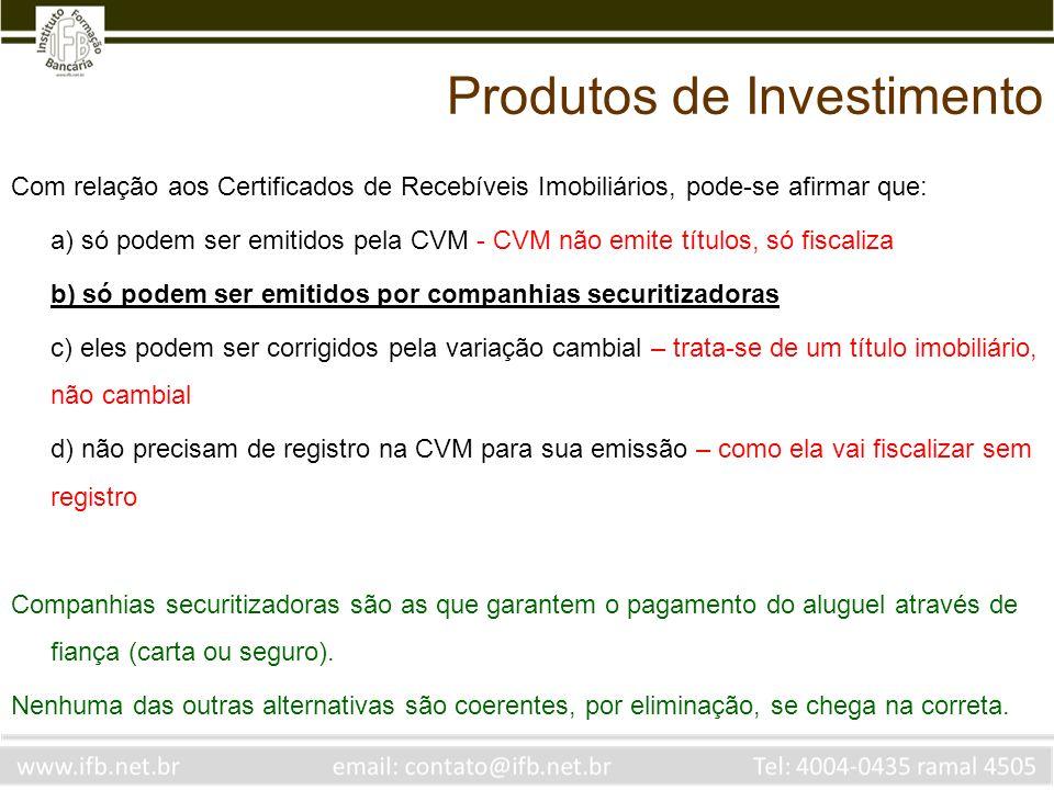Com relação aos Certificados de Recebíveis Imobiliários, pode-se afirmar que: a) só podem ser emitidos pela CVM - CVM não emite títulos, só fiscaliza