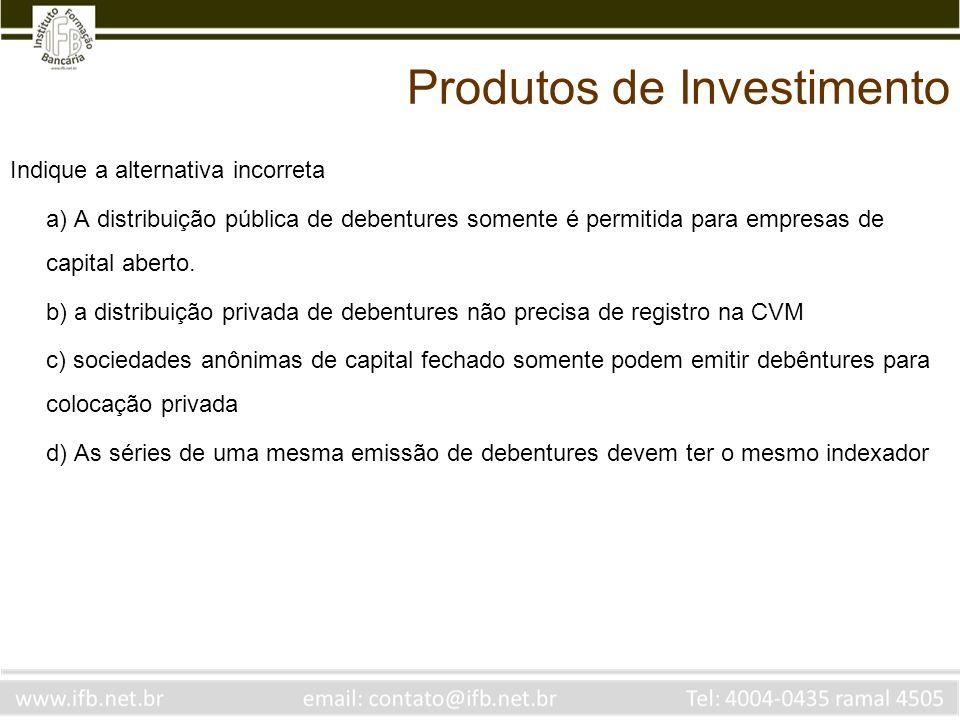 Indique a alternativa incorreta a) A distribuição pública de debentures somente é permitida para empresas de capital aberto. b) a distribuição privada