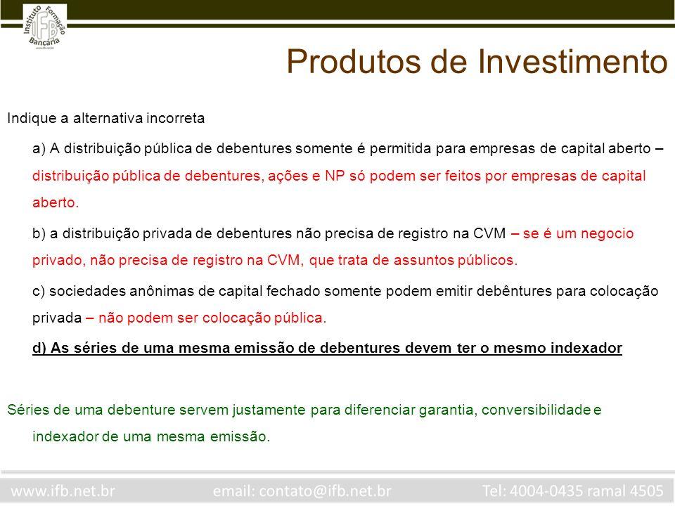 Indique a alternativa incorreta a) A distribuição pública de debentures somente é permitida para empresas de capital aberto – distribuição pública de
