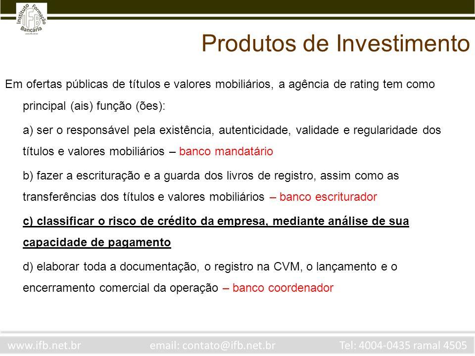 Em ofertas públicas de títulos e valores mobiliários, a agência de rating tem como principal (ais) função (ões): a) ser o responsável pela existência,
