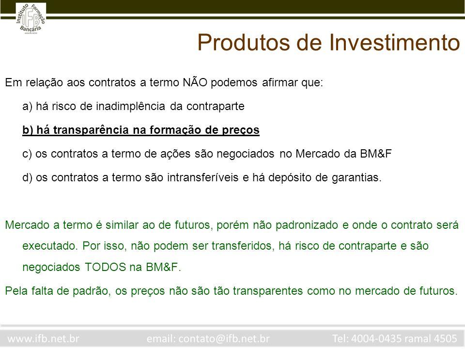 Em relação aos contratos a termo NÃO podemos afirmar que: a) há risco de inadimplência da contraparte b) há transparência na formação de preços c) os