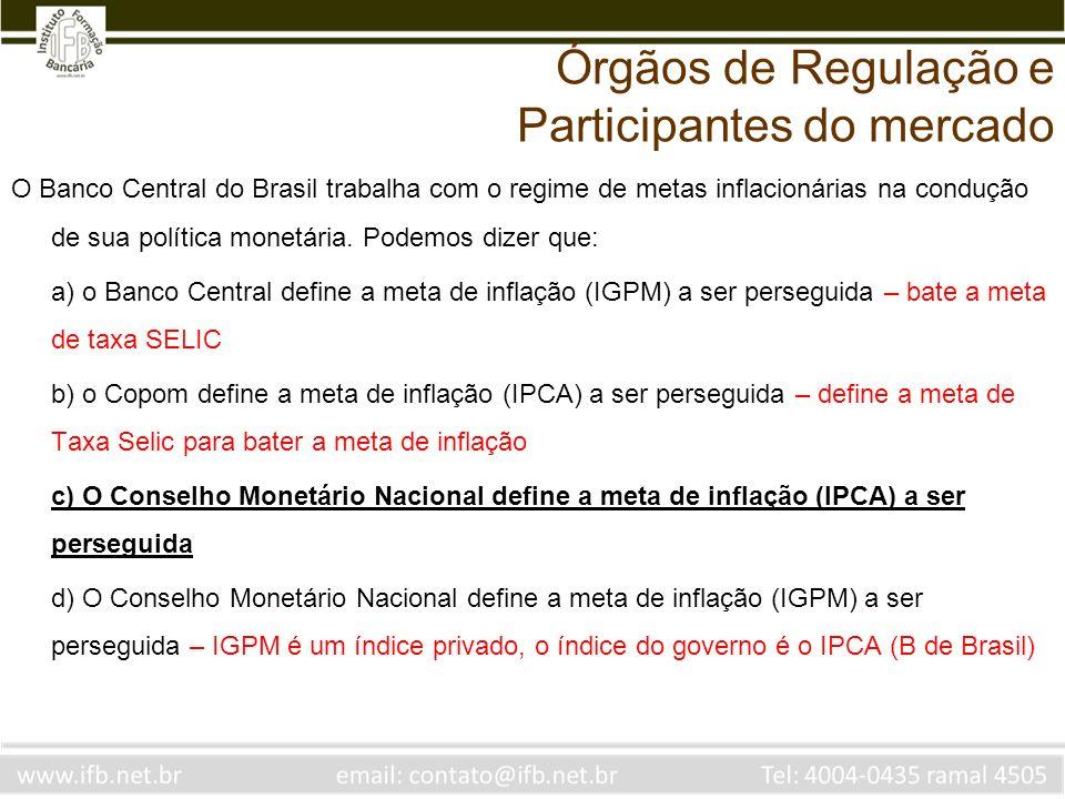 O Banco Central do Brasil trabalha com o regime de metas inflacionárias na condução de sua política monetária. Podemos dizer que: a) o Banco Central d
