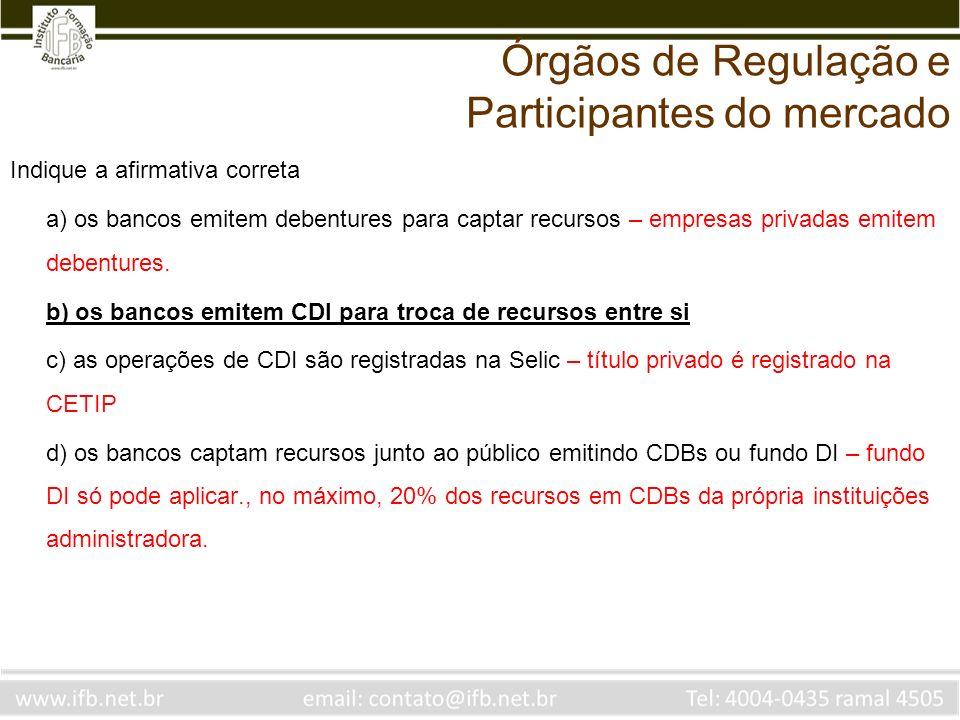 Indique a afirmativa correta a) os bancos emitem debentures para captar recursos – empresas privadas emitem debentures. b) os bancos emitem CDI para t