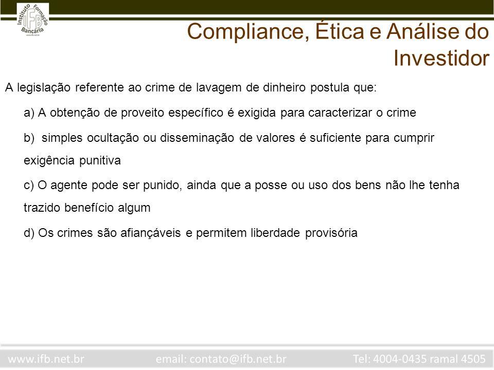 A legislação referente ao crime de lavagem de dinheiro postula que: a) A obtenção de proveito específico é exigida para caracterizar o crime b) simple