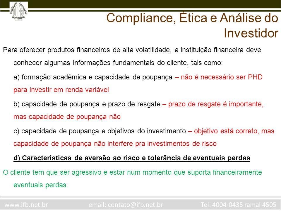Para oferecer produtos financeiros de alta volatilidade, a instituição financeira deve conhecer algumas informações fundamentais do cliente, tais como