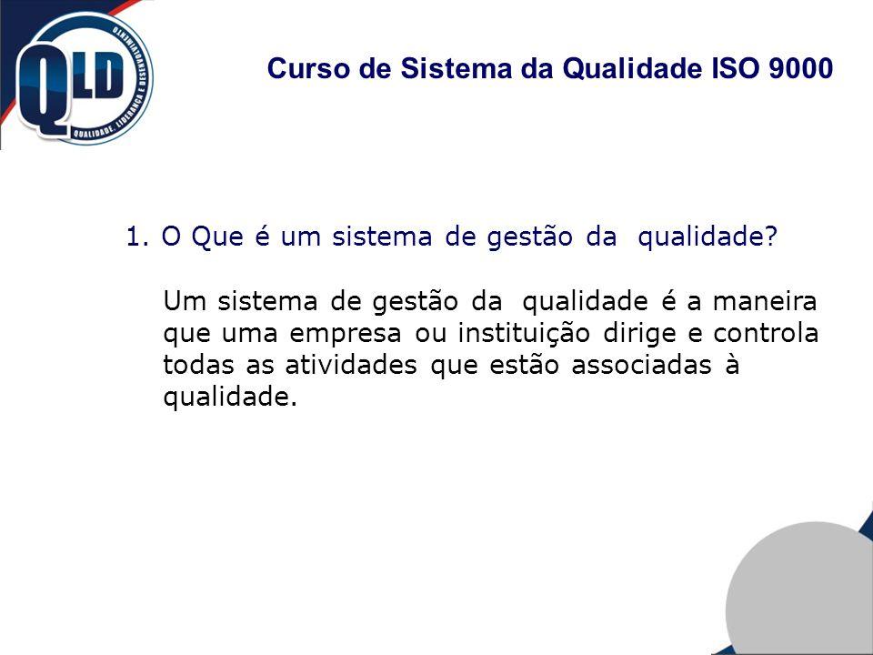 1. O Que é um sistema de gestão da qualidade? Um sistema de gestão da qualidade é a maneira que uma empresa ou instituição dirige e controla todas as