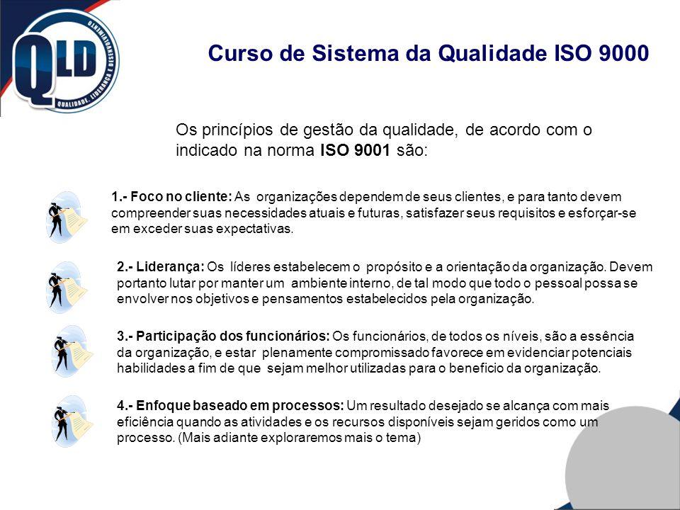 Curso de Sistema da Qualidade ISO 9000 Os princípios de gestão da qualidade, de acordo com o indicado na norma ISO 9001 são: 1.- Foco no cliente: As o