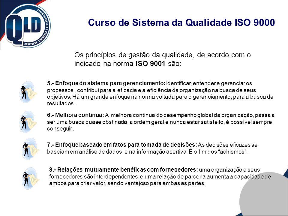 Curso de Sistema da Qualidade ISO 9000 Os princípios de gestão da qualidade, de acordo com o indicado na norma ISO 9001 são: 5.- Enfoque do sistema pa