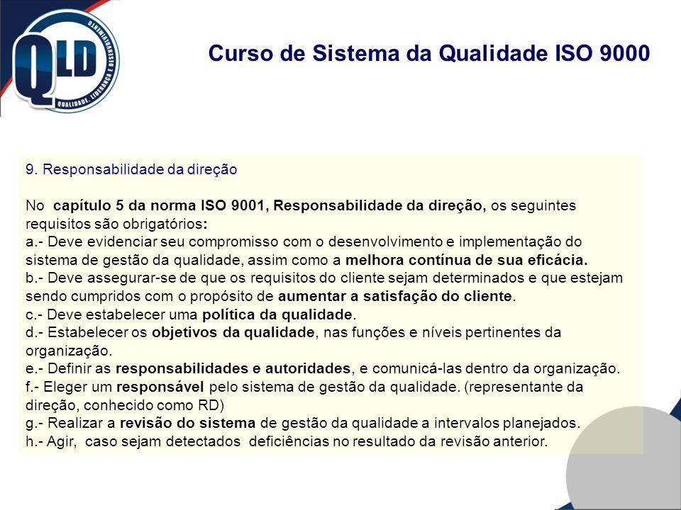 Curso de Sistema da Qualidade ISO 9000 9. Responsabilidade da direção No capítulo 5 da norma ISO 9001, Responsabilidade da direção, os seguintes requi