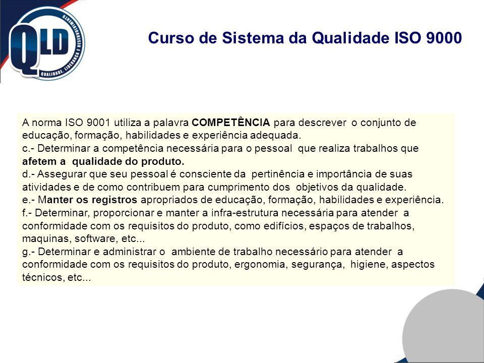 Curso de Sistema da Qualidade ISO 9000 A norma ISO 9001 utiliza a palavra COMPETÊNCIA para descrever o conjunto de educação, formação, habilidades e e