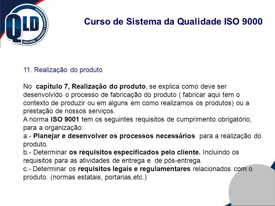 Curso de Sistema da Qualidade ISO 9000 11. Realização do produto No capítulo 7, Realização do produto, se explica como deve ser desenvolvido o process