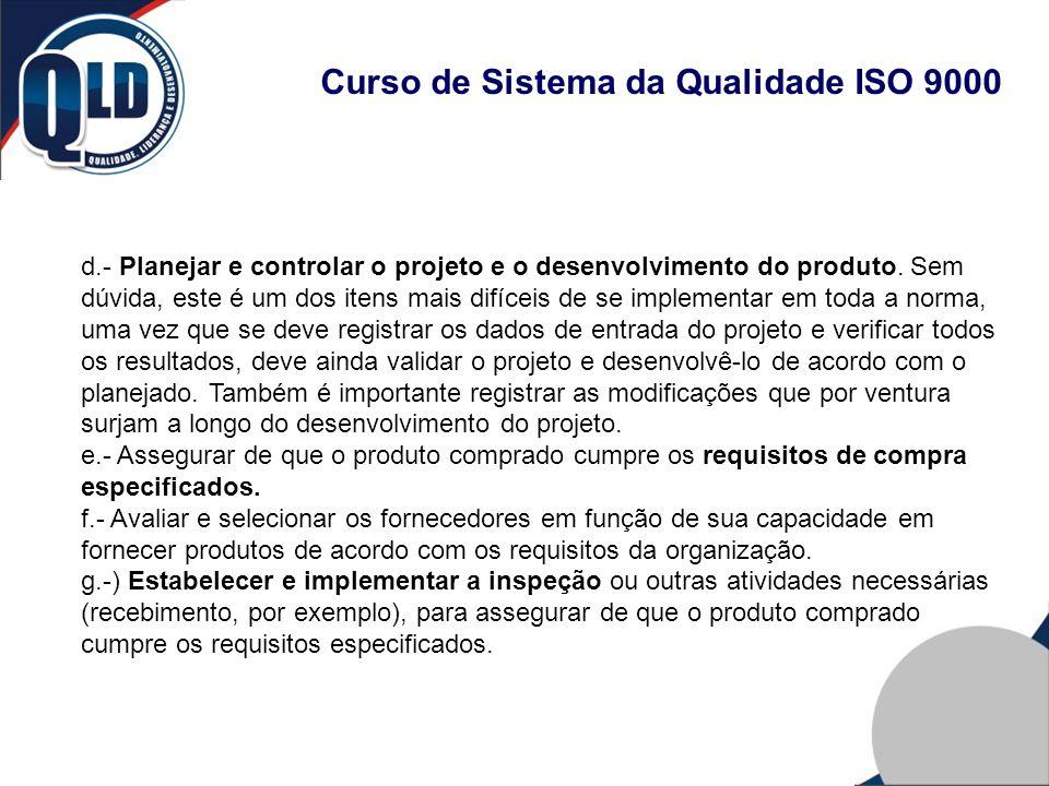 Curso de Sistema da Qualidade ISO 9000 d.- Planejar e controlar o projeto e o desenvolvimento do produto. Sem dúvida, este é um dos itens mais difícei