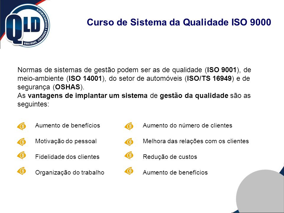 Curso de Sistema da Qualidade ISO 9000 Normas de sistemas de gestão podem ser as de qualidade (ISO 9001), de meio-ambiente (ISO 14001), do setor de au