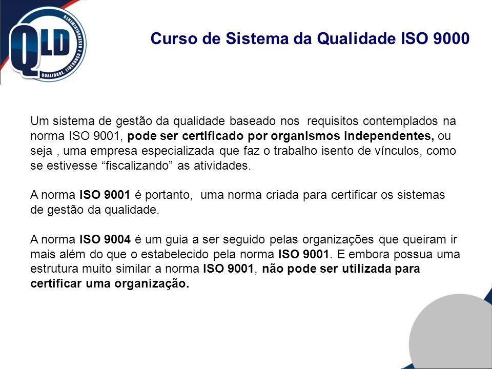 Curso de Sistema da Qualidade ISO 9000 Um sistema de gestão da qualidade baseado nos requisitos contemplados na norma ISO 9001, pode ser certificado p
