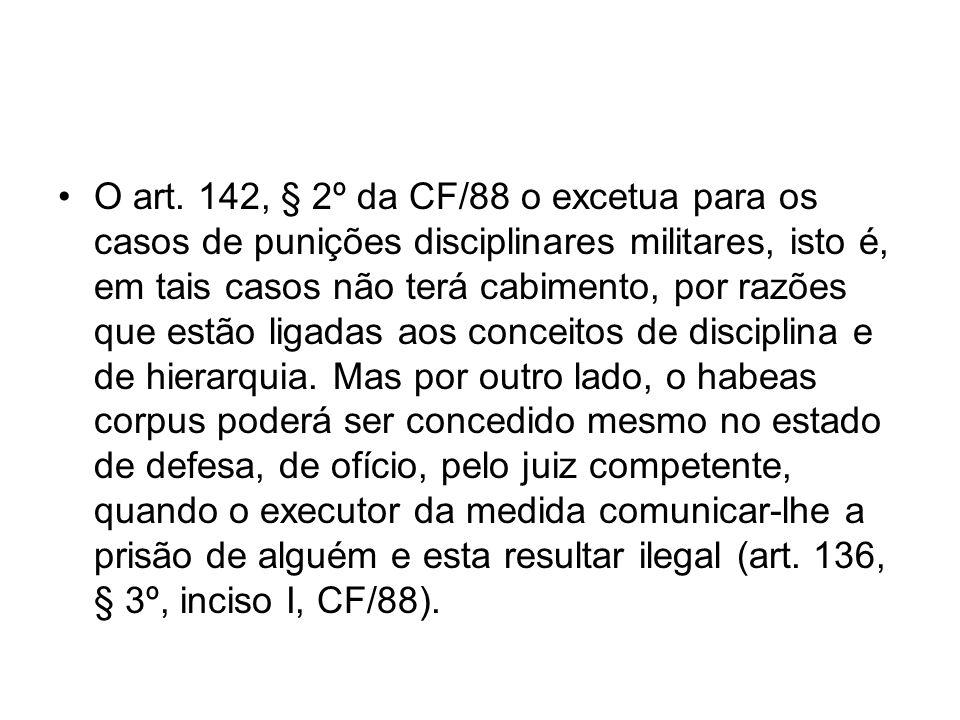 O art. 142, § 2º da CF/88 o excetua para os casos de punições disciplinares militares, isto é, em tais casos não terá cabimento, por razões que estão