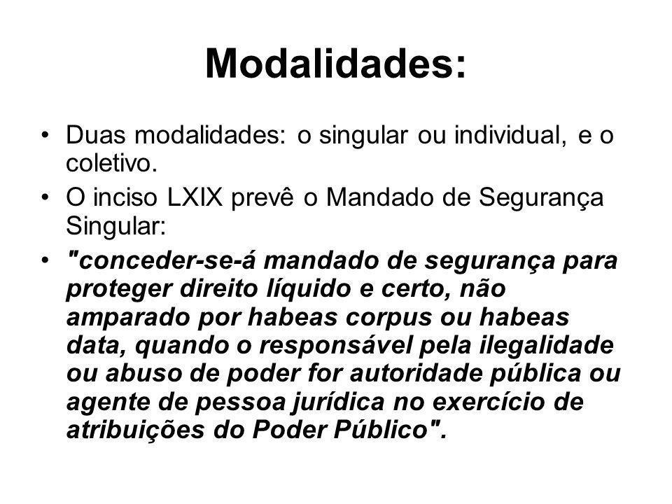 Modalidades: Duas modalidades: o singular ou individual, e o coletivo. O inciso LXIX prevê o Mandado de Segurança Singular: