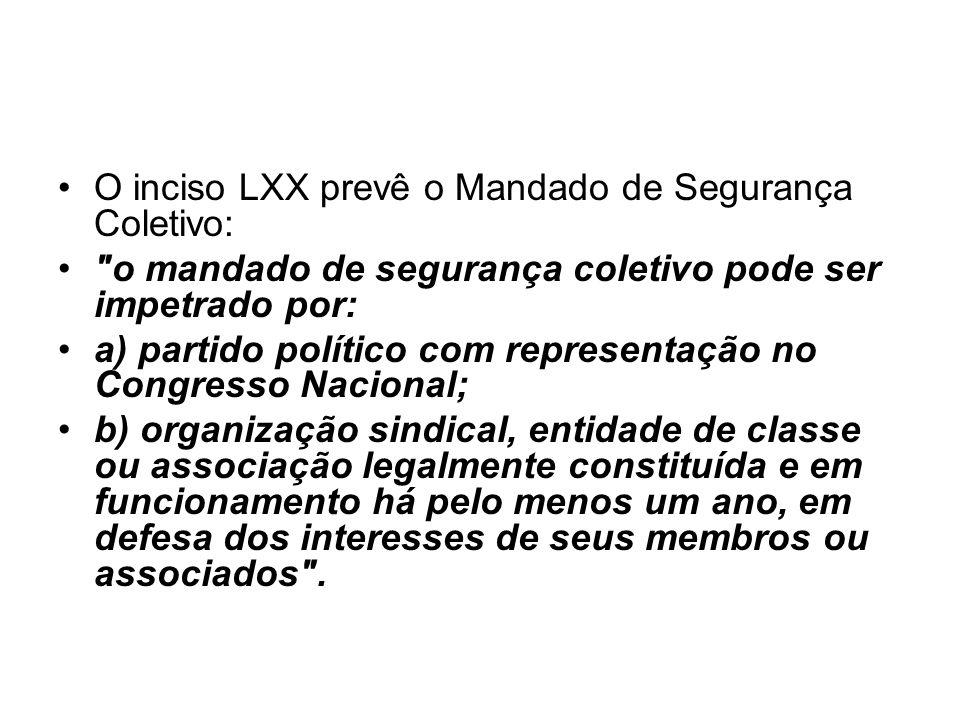 O inciso LXX prevê o Mandado de Segurança Coletivo: