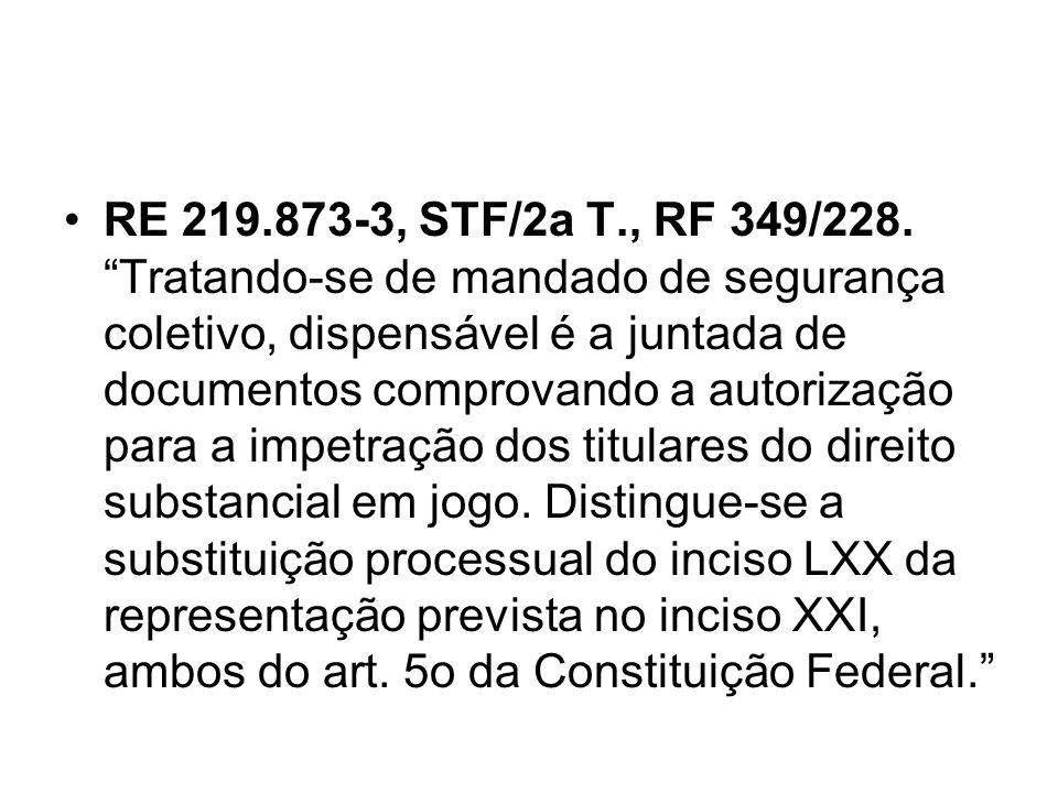 RE 219.873-3, STF/2a T., RF 349/228. Tratando-se de mandado de segurança coletivo, dispensável é a juntada de documentos comprovando a autorização par