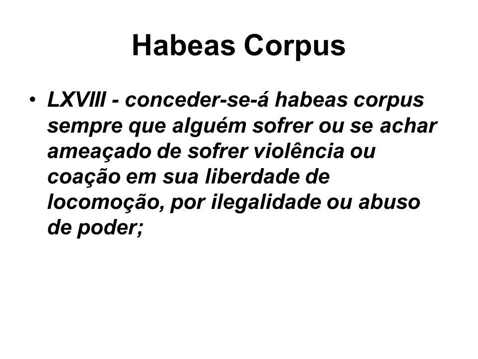 Habeas Corpus LXVIII - conceder-se-á habeas corpus sempre que alguém sofrer ou se achar ameaçado de sofrer violência ou coação em sua liberdade de loc