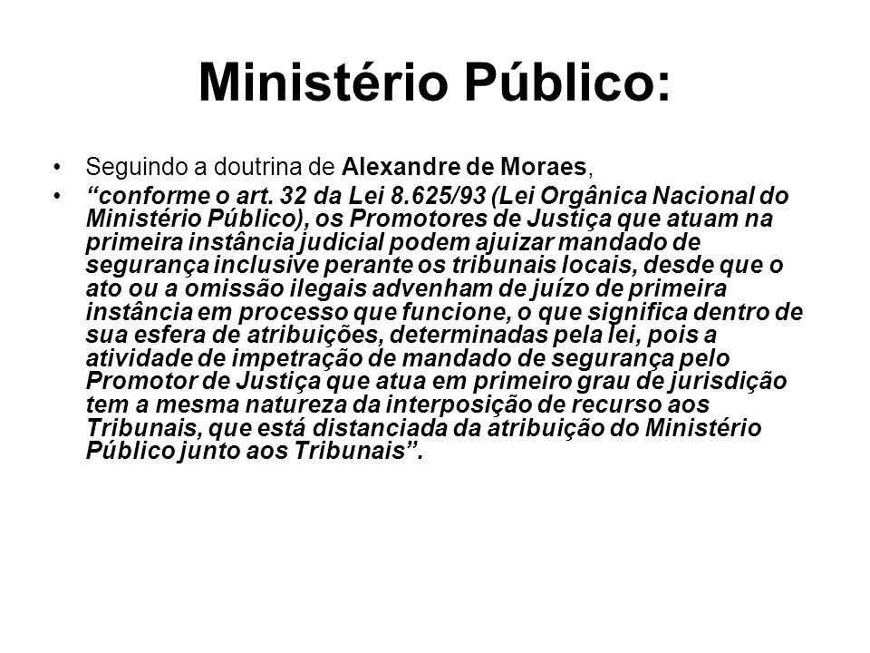 Ministério Público: Seguindo a doutrina de Alexandre de Moraes, conforme o art. 32 da Lei 8.625/93 (Lei Orgânica Nacional do Ministério Público), os P