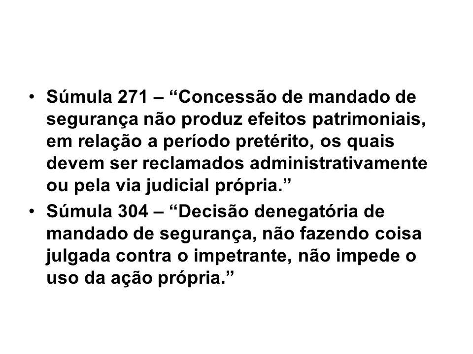 Súmula 271 – Concessão de mandado de segurança não produz efeitos patrimoniais, em relação a período pretérito, os quais devem ser reclamados administ