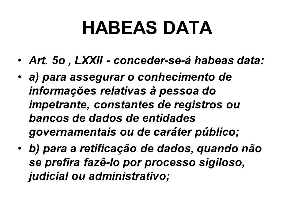 HABEAS DATA Art. 5o, LXXII - conceder-se-á habeas data: a) para assegurar o conhecimento de informações relativas à pessoa do impetrante, constantes d