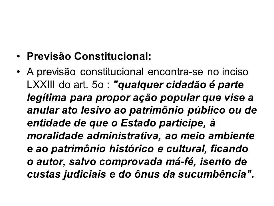 Previsão Constitucional: A previsão constitucional encontra-se no inciso LXXIII do art. 5o :