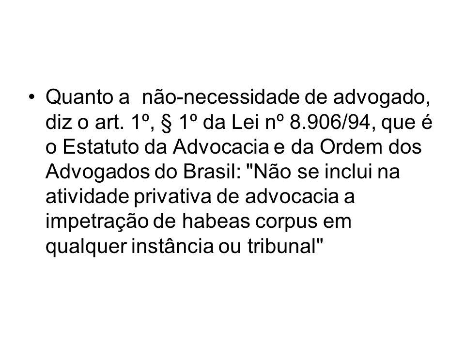 Quanto a não-necessidade de advogado, diz o art. 1º, § 1º da Lei nº 8.906/94, que é o Estatuto da Advocacia e da Ordem dos Advogados do Brasil: