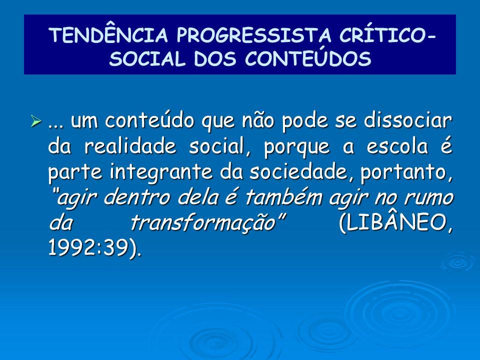 ... um conteúdo que não pode se dissociar da realidade social, porque a escola é parte integrante da sociedade, portanto, agir dentro dela é também ag