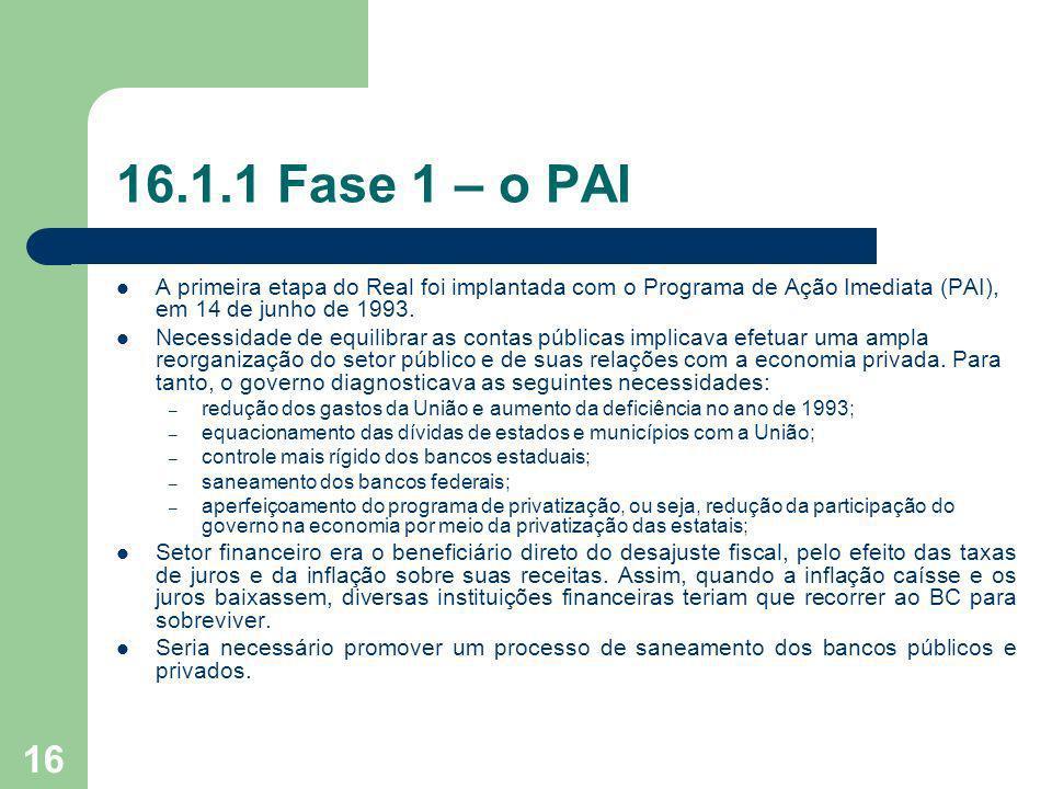 16 16.1.1 Fase 1 – o PAI A primeira etapa do Real foi implantada com o Programa de Ação Imediata (PAI), em 14 de junho de 1993. Necessidade de equilib