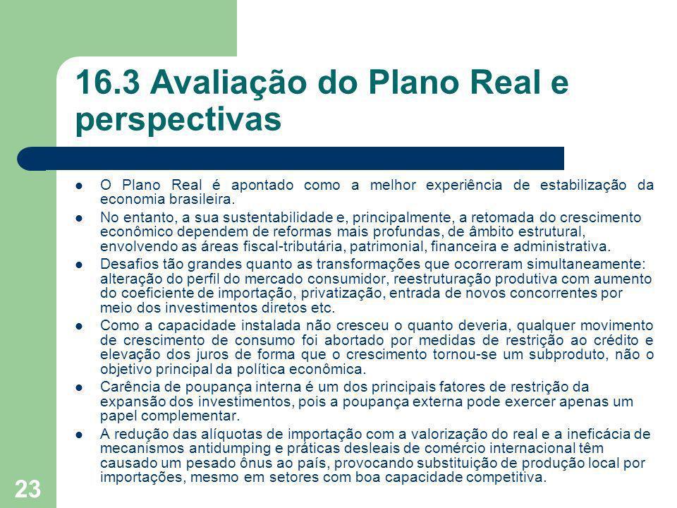 23 16.3 Avaliação do Plano Real e perspectivas O Plano Real é apontado como a melhor experiência de estabilização da economia brasileira. No entanto,
