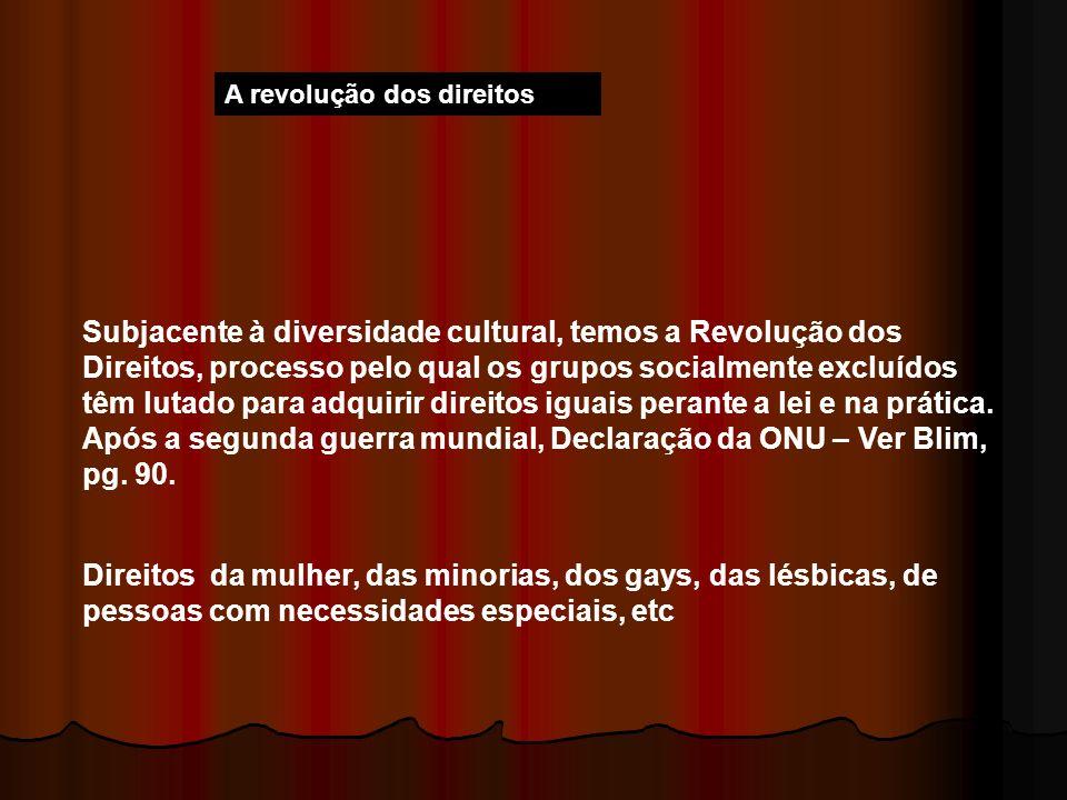 A revolução dos direitos Subjacente à diversidade cultural, temos a Revolução dos Direitos, processo pelo qual os grupos socialmente excluídos têm lut