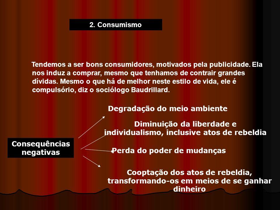 Consequências negativas Degradação do meio ambiente Diminuição da liberdade e individualismo, inclusive atos de rebeldia Perda do poder de mudanças Co