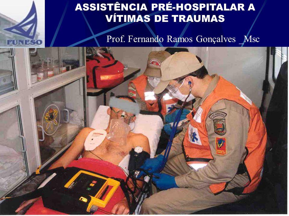 ASSISTÊNCIA PRÉ-HOSPITALAR A VÍTIMAS DE TRAUMAS Prof. Fernando Ramos Gonçalves _Msc