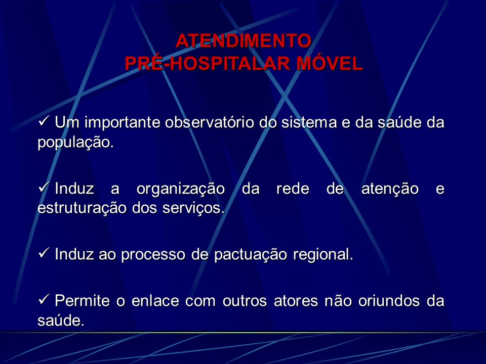 ATENDIMENTO PRÉ-HOSPITALAR MÓVEL Um importante observatório do sistema e da saúde da população.
