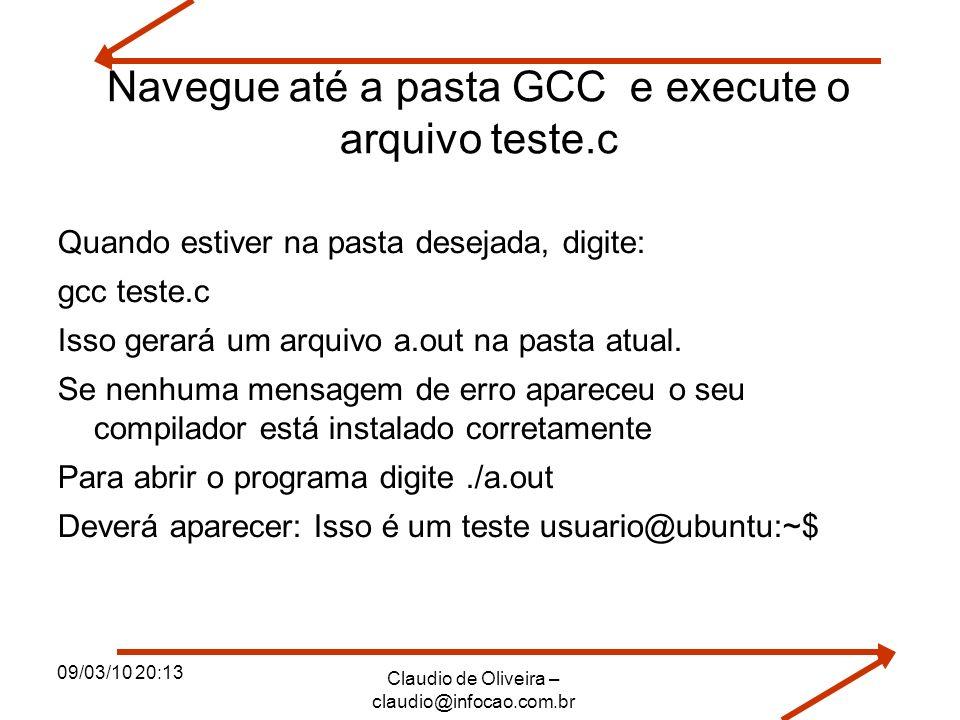 09/03/10 20:13 Claudio de Oliveira – claudio@infocao.com.br Navegue até a pasta GCC e execute o arquivo teste.c Quando estiver na pasta desejada, digi